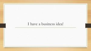 i-have-a-business-idea-2-638